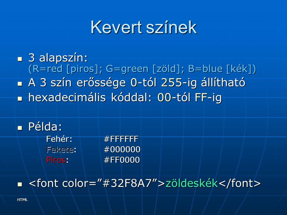 Kevert színek 3 alapszín: (R=red [piros]; G=green [zöld]; B=blue [kék]) A 3 szín erőssége 0-tól 255-ig állítható.